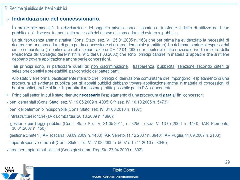 © 2005 AUTORE - All right reserved 29 Titolo Corso: Individuazione del concessionario. I n ordine alle modalità di individuazione del soggetto privato