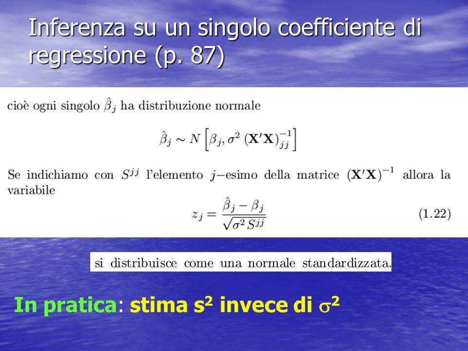 Inferenza su un singolo coefficiente di regressione (p. 87) In pratica: stima s 2 invece di 2