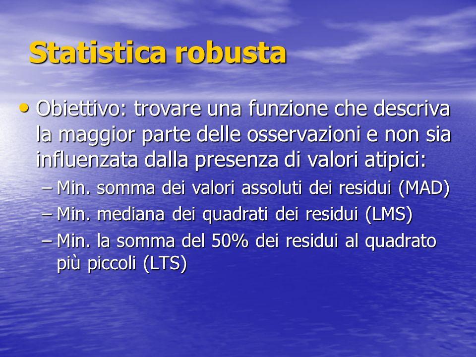 Statistica robusta Obiettivo: trovare una funzione che descriva la maggior parte delle osservazioni e non sia influenzata dalla presenza di valori ati
