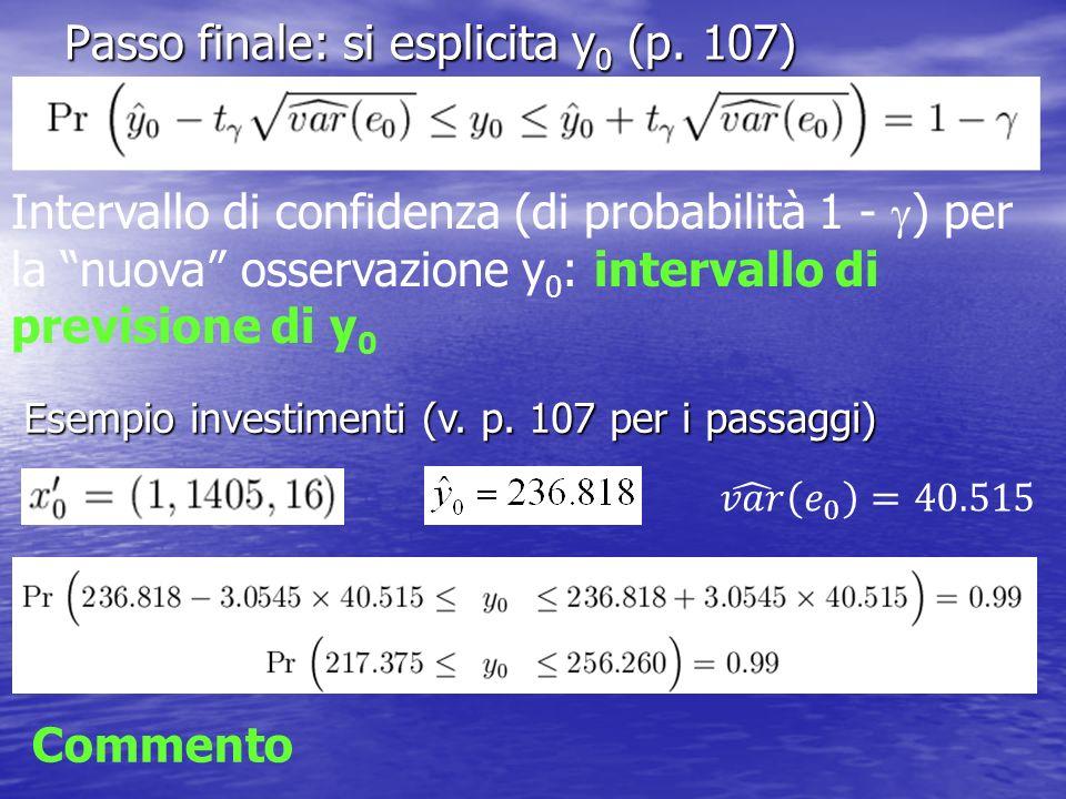 Passo finale: si esplicita y 0 (p. 107) Intervallo di confidenza (di probabilità 1 - ) per la nuova osservazione y 0 : intervallo di previsione di y 0