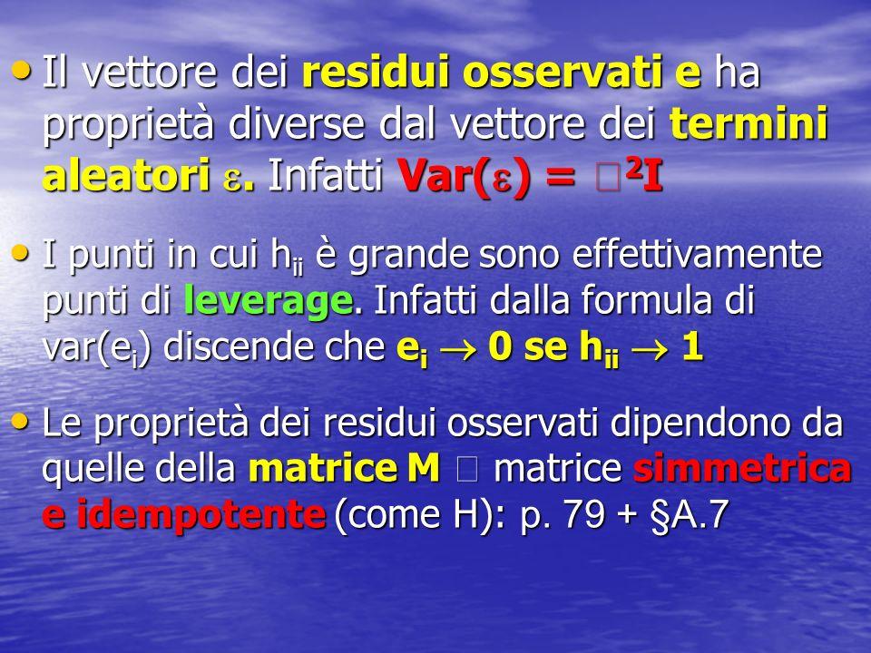 Il vettore dei residui osservati e ha proprietà diverse dal vettore dei termini aleatori. Infatti Var( ) = 2 I Il vettore dei residui osservati e ha p