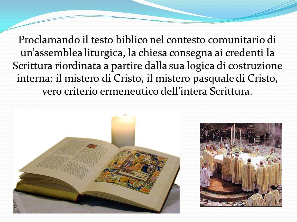 Proclamando il testo biblico nel contesto comunitario di unassemblea liturgica, la chiesa consegna ai credenti la Scrittura riordinata a partire dalla