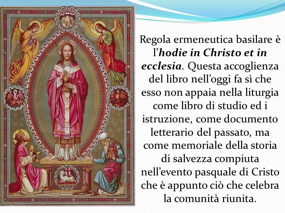 Regola ermeneutica basilare è lhodie in Christo et in ecclesia. Questa accoglienza del libro nelloggi fa sì che esso non appaia nella liturgia come