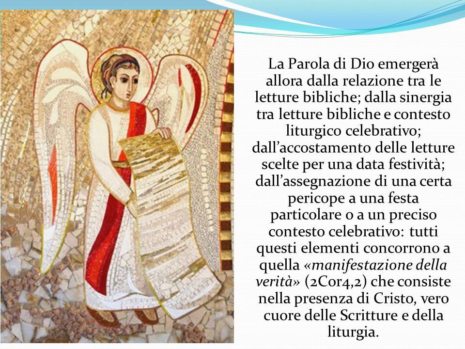 La Parola di Dio emergerà allora dalla relazione tra le letture bibliche; dalla sinergia tra letture bibliche e contesto liturgico celebrativo; dall