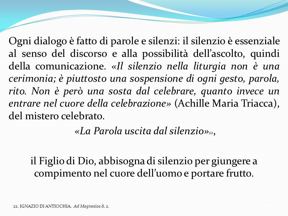 Ogni dialogo è fatto di parole e silenzi: il silenzio è essenziale al senso del discorso e alla possibilità dellascolto, quindi della comunicazione.