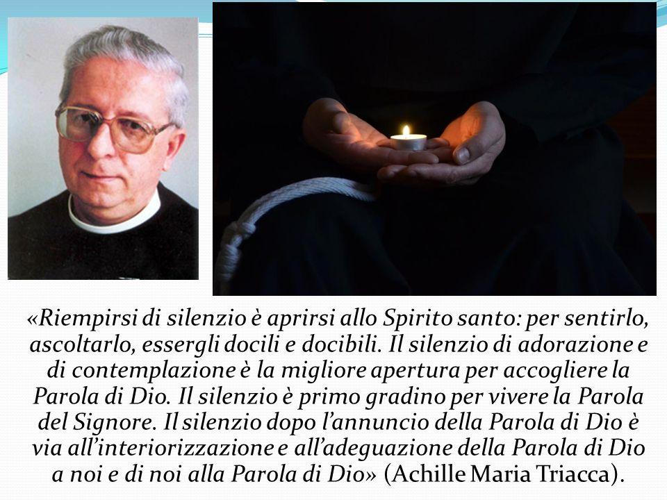 «Riempirsi di silenzio è aprirsi allo Spirito santo: per sentirlo, ascoltarlo, essergli docili e docibili. Il silenzio di adorazione e di contemplazio