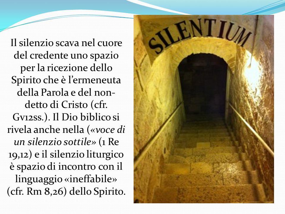Il silenzio scava nel cuore del credente uno spazio per la ricezione dello Spirito che è lermeneuta della Parola e del non- detto di Cristo (cfr. Gv12