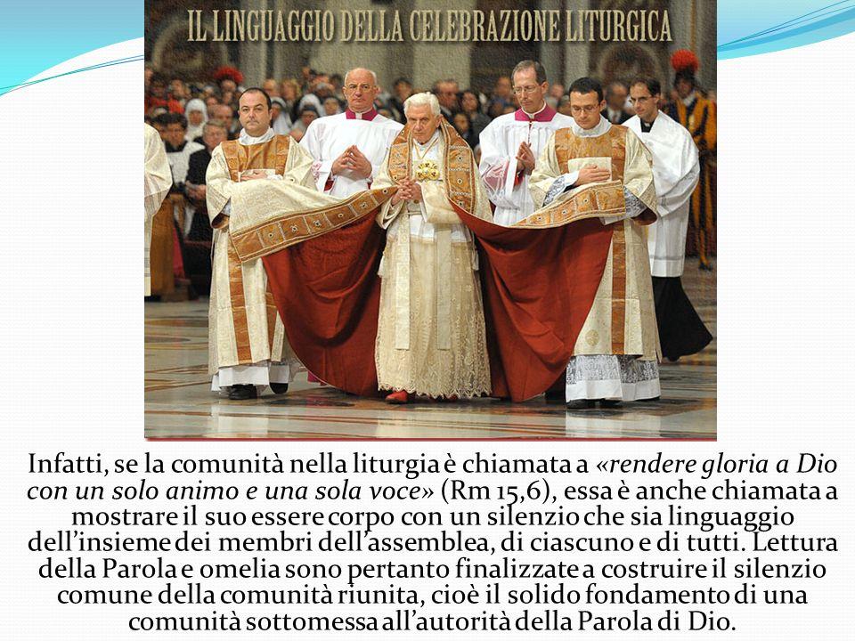 Infatti, se la comunità nella liturgia è chiamata a «rendere gloria a Dio con un solo animo e una sola voce» (Rm 15,6), essa è anche chiamata a mostra