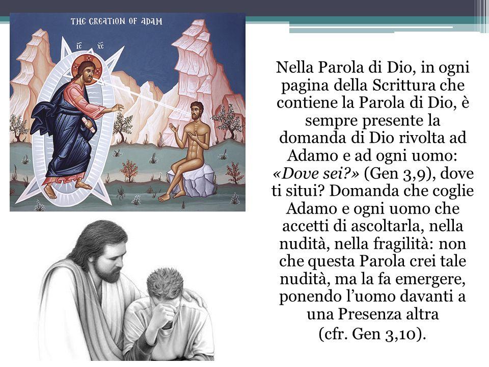 Nella Parola di Dio, in ogni pagina della Scrittura che contiene la Parola di Dio, è sempre presente la domanda di Dio rivolta ad Adamo e ad ogni uomo