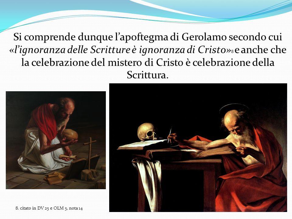 Si comprende dunque lapoftegma di Gerolamo secondo cui «lignoranza delle Scritture è ignoranza di Cristo» 8 e anche che la celebrazione del mistero di
