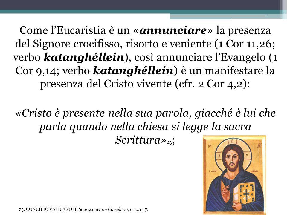 Come lEucaristia è un «annunciare» la presenza del Signore crocifisso, risorto e veniente (1 Cor 11,26; verbo katanghéllein), così annunciare lEvange