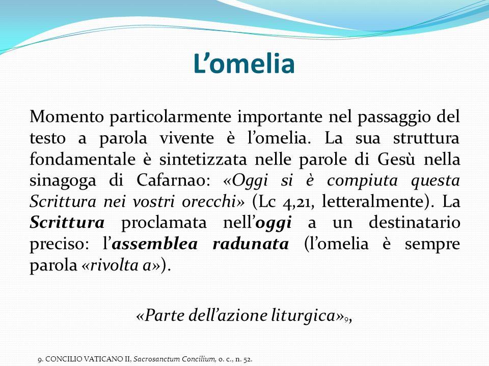 Lomelia Momento particolarmente importante nel passaggio del testo a parola vivente è lomelia. La sua struttura fondamentale è sintetizzata nelle par