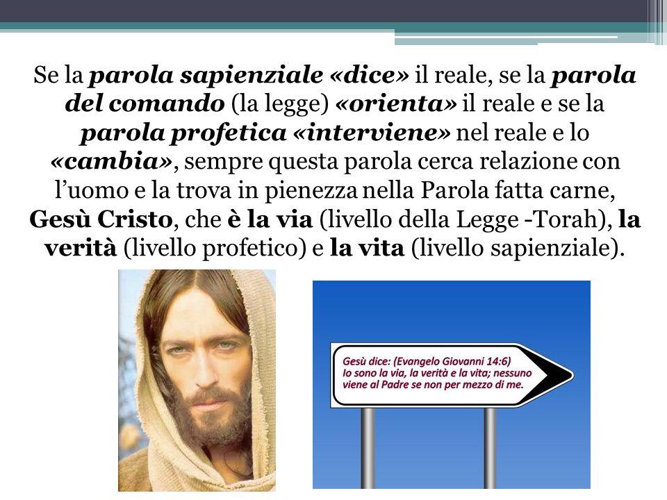 Se la parola sapienziale «dice» il reale, se la parola del comando (la legge) «orienta» il reale e se la parola profetica «interviene» nel reale e lo
