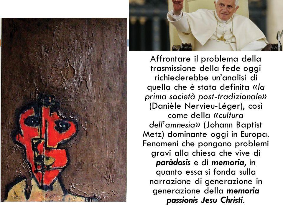 Affrontare il problema della trasmissione della fede oggi richiederebbe unanalisi di quella che è stata definita «la prima società post-tradizionale»