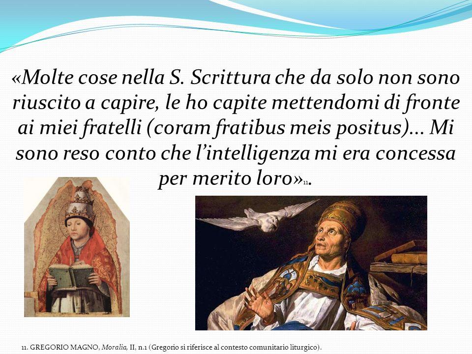 «Molte cose nella S. Scrittura che da solo non sono riuscito a capire, le ho capite mettendomi di fronte ai miei fratelli (coram fratibus meis positus