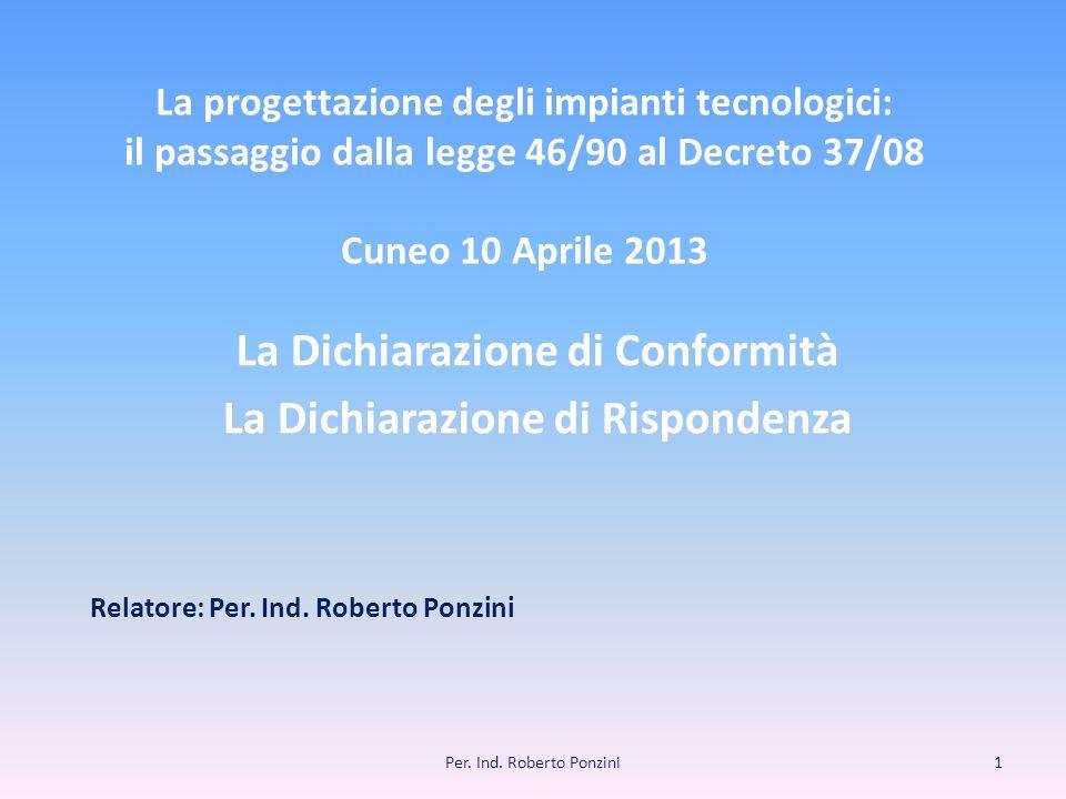 La progettazione degli impianti tecnologici: il passaggio dalla legge 46/90 al Decreto 37/08 Cuneo 10 Aprile 2013 La Dichiarazione di Conformità La Di