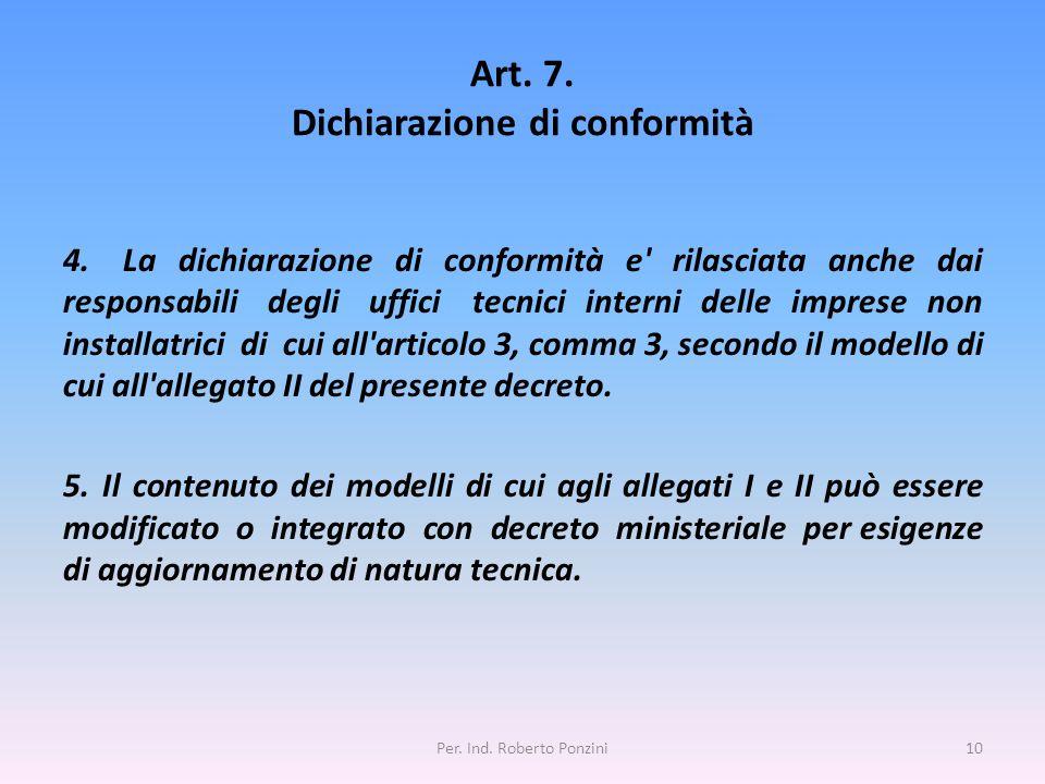 Art. 7. Dichiarazione di conformità 4. La dichiarazione di conformità e' rilasciata anche dai responsabili degli uffici tecnici interni delle imprese