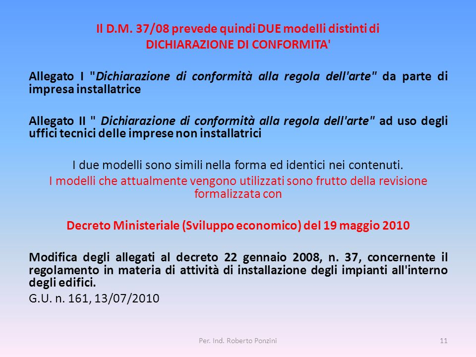Il D.M. 37/08 prevede quindi DUE modelli distinti di DICHIARAZIONE DI CONFORMITA' Allegato I