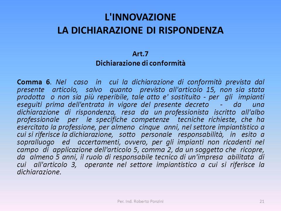 L'INNOVAZIONE LA DICHIARAZIONE DI RISPONDENZA Art.7 Dichiarazione di conformità Comma 6. Nel caso in cui la dichiarazione di conformità prevista dal p