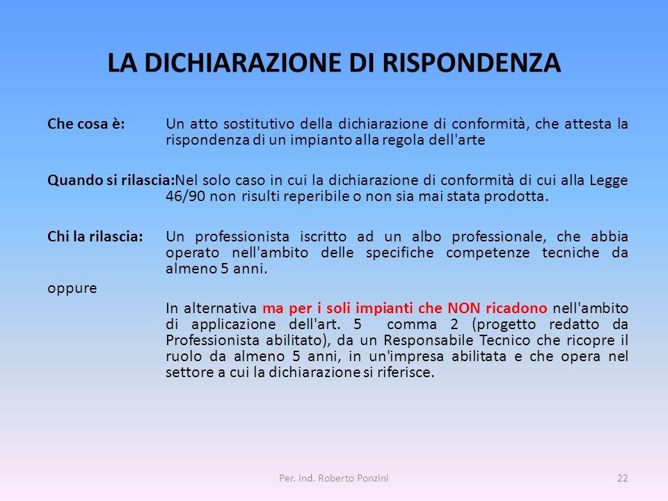 LA DICHIARAZIONE DI RISPONDENZA Per. Ind. Roberto Ponzini22 Che cosa è:Un atto sostitutivo della dichiarazione di conformità, che attesta la risponden