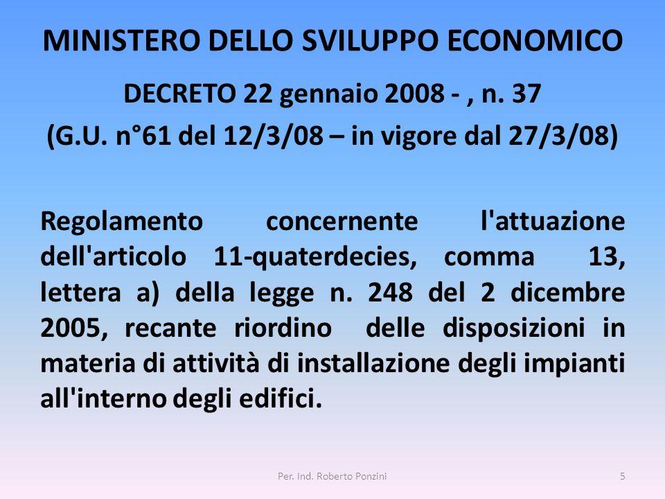 MINISTERO DELLO SVILUPPO ECONOMICO DECRETO 22 gennaio 2008 -, n. 37 (G.U. n°61 del 12/3/08 – in vigore dal 27/3/08) Regolamento concernente l'attuazio