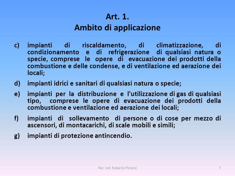 Art. 1. Ambito di applicazione c)impianti di riscaldamento, di climatizzazione, di condizionamento e di refrigerazione di qualsiasi natura o specie, c