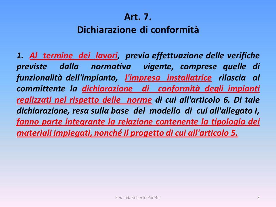 Art. 7. Dichiarazione di conformità 1. Al termine dei lavori, previa effettuazione delle verifiche previste dalla normativa vigente, comprese quelle d