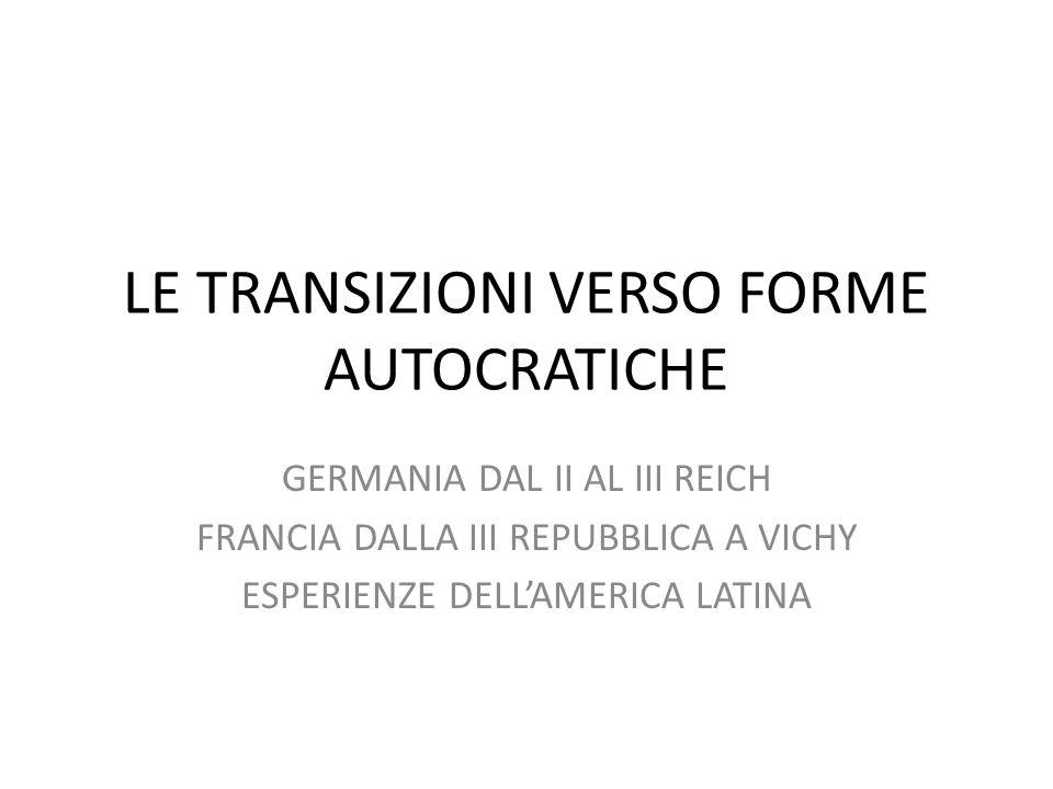 LE TRANSIZIONI VERSO FORME AUTOCRATICHE GERMANIA DAL II AL III REICH FRANCIA DALLA III REPUBBLICA A VICHY ESPERIENZE DELLAMERICA LATINA