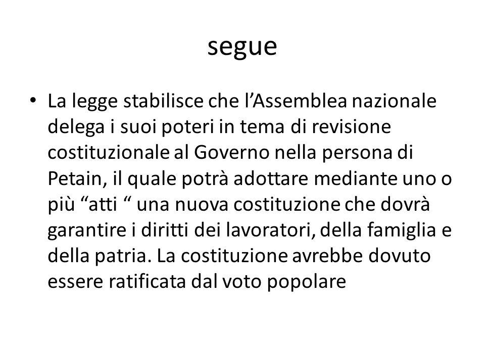 segue La legge stabilisce che lAssemblea nazionale delega i suoi poteri in tema di revisione costituzionale al Governo nella persona di Petain, il qua