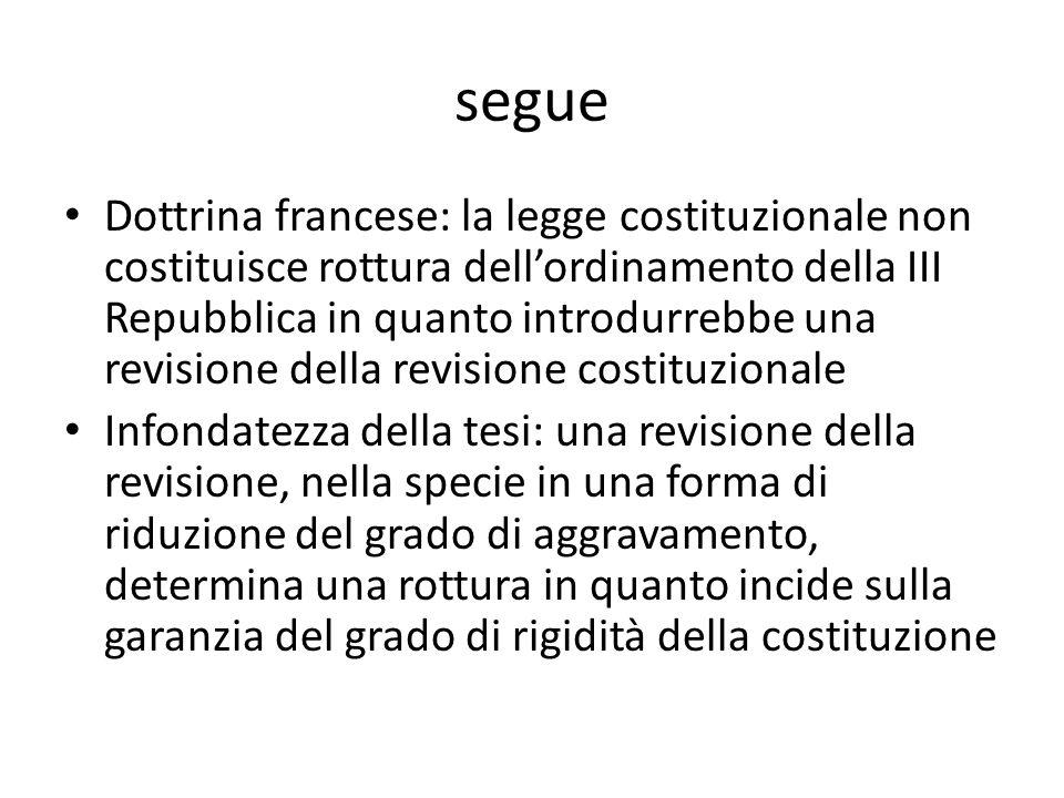 segue Dottrina francese: la legge costituzionale non costituisce rottura dellordinamento della III Repubblica in quanto introdurrebbe una revisione de