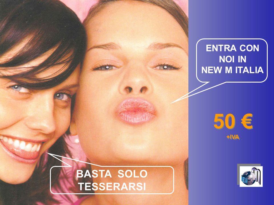 50 +IVA 50 +IVA BASTA SOLO TESSERARSI ENTRA CON NOI IN NEW M ITALIA