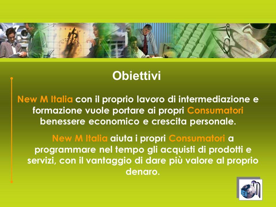 New M Italia con il proprio lavoro di intermediazione e formazione vuole portare ai propri Consumatori benessere economico e crescita personale. New M