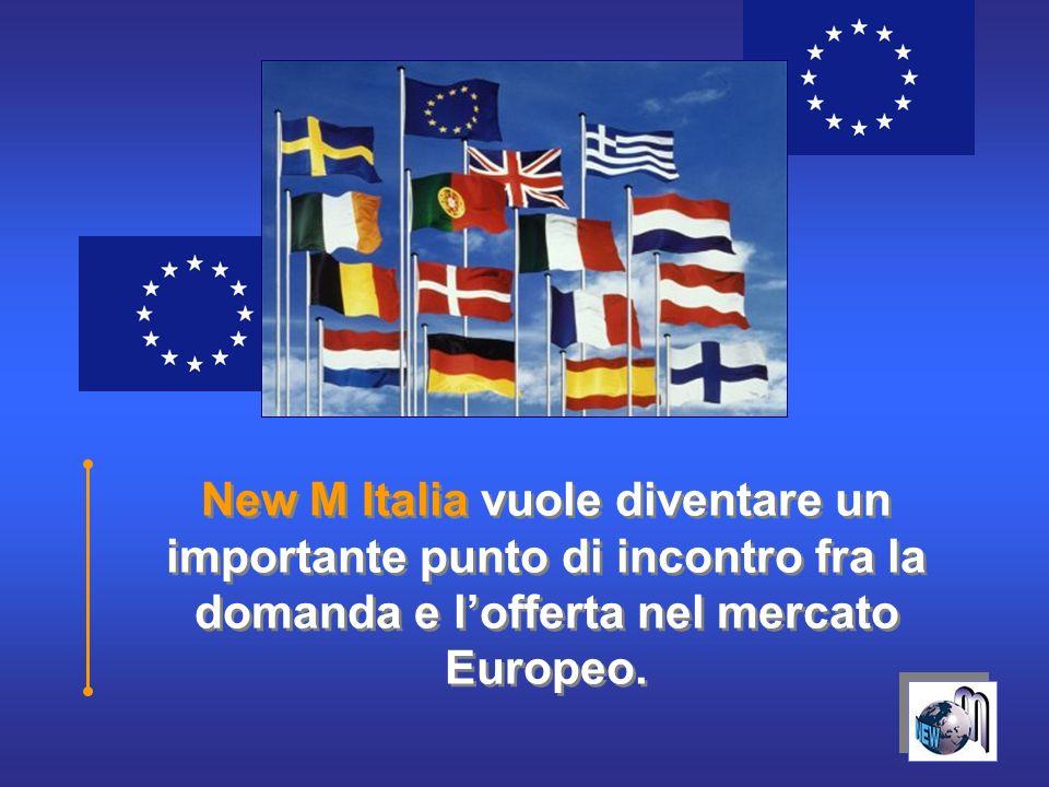 New M Italia vuole diventare un importante punto di incontro fra la domanda e lofferta nel mercato Europeo.