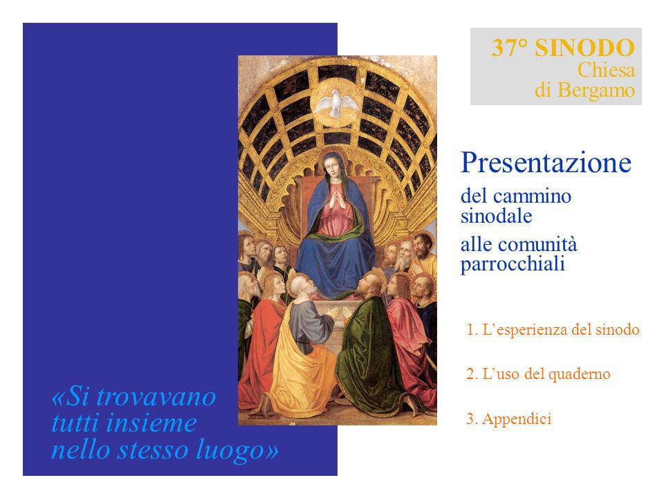 37° SINODO Chiesa di Bergamo «Si trovavano tutti insieme nello stesso luogo» Presentazione del cammino sinodale alle comunità parrocchiali 1. Lesperie