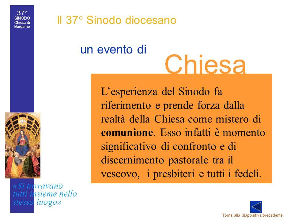 37° SINODO Chiesa di Bergamo «Si trovavano tutti insieme nello stesso luogo» 37° Sinodo diocesano 14 Il 37° Sinodo diocesano un evento di Torna alla d