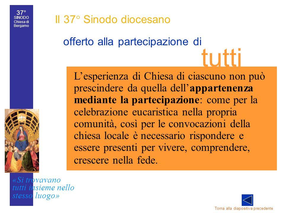 37° SINODO Chiesa di Bergamo «Si trovavano tutti insieme nello stesso luogo» 37° Sinodo diocesano 15 Il 37° Sinodo diocesano offerto alla partecipazio