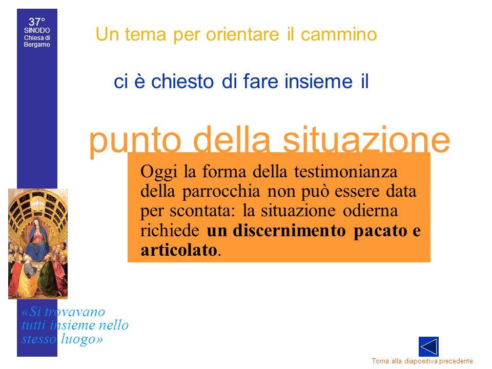 37° SINODO Chiesa di Bergamo «Si trovavano tutti insieme nello stesso luogo» 37° Sinodo diocesano 18 Un tema per orientare il cammino ci è chiesto di