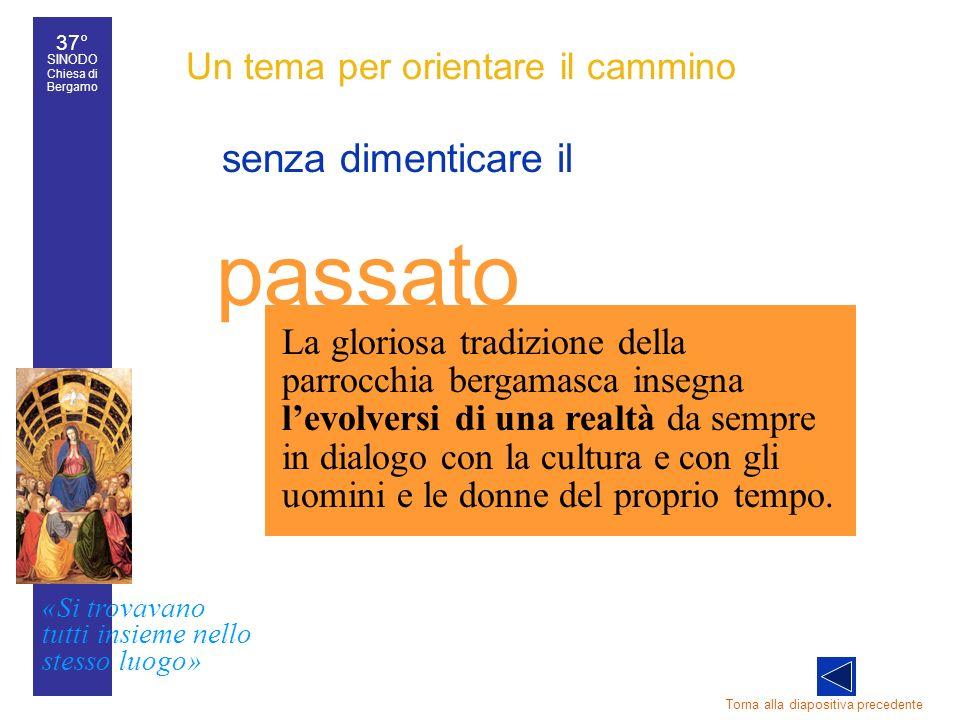 37° SINODO Chiesa di Bergamo «Si trovavano tutti insieme nello stesso luogo» 37° Sinodo diocesano 19 Un tema per orientare il cammino senza dimenticar