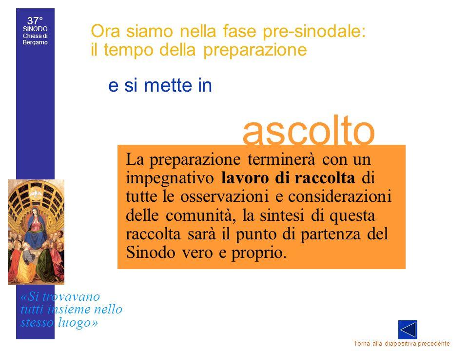 37° SINODO Chiesa di Bergamo «Si trovavano tutti insieme nello stesso luogo» 37° Sinodo diocesano 23 e si mette in Torna alla diapositiva precedente L