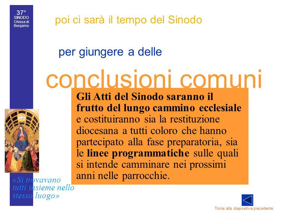 37° SINODO Chiesa di Bergamo «Si trovavano tutti insieme nello stesso luogo» 37° Sinodo diocesano 25 poi ci sarà il tempo del Sinodo per giungere a de