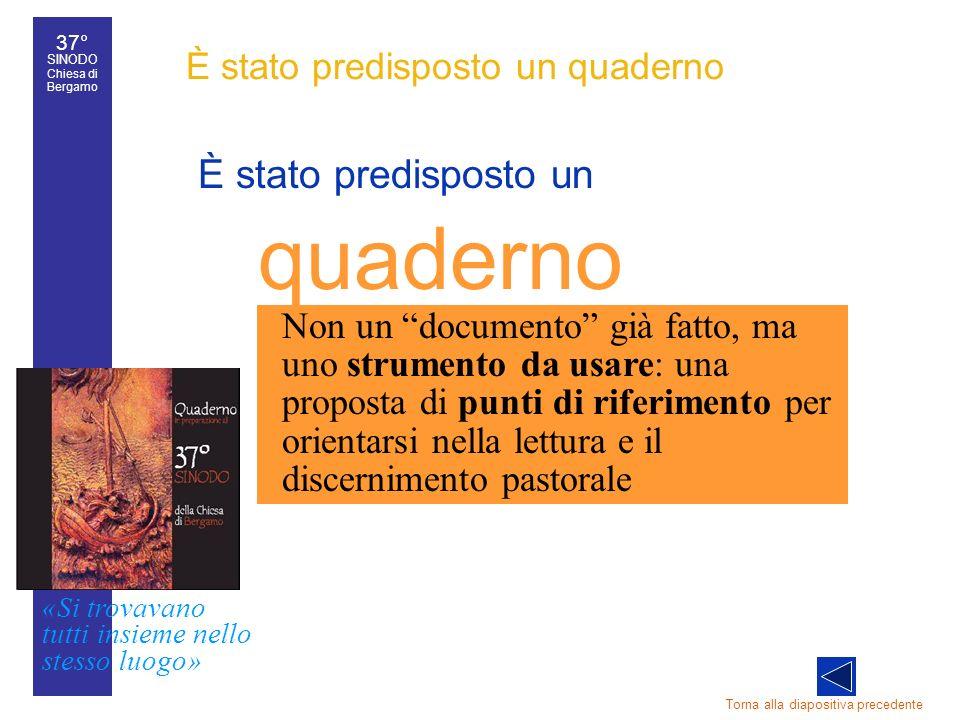 37° SINODO Chiesa di Bergamo «Si trovavano tutti insieme nello stesso luogo» 37° Sinodo diocesano 26 È stato predisposto un quaderno È stato predispos