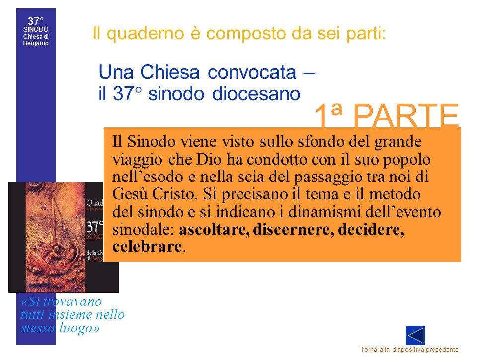 37° SINODO Chiesa di Bergamo «Si trovavano tutti insieme nello stesso luogo» 37° Sinodo diocesano 30 Il quaderno è composto da sei parti: Una Chiesa c