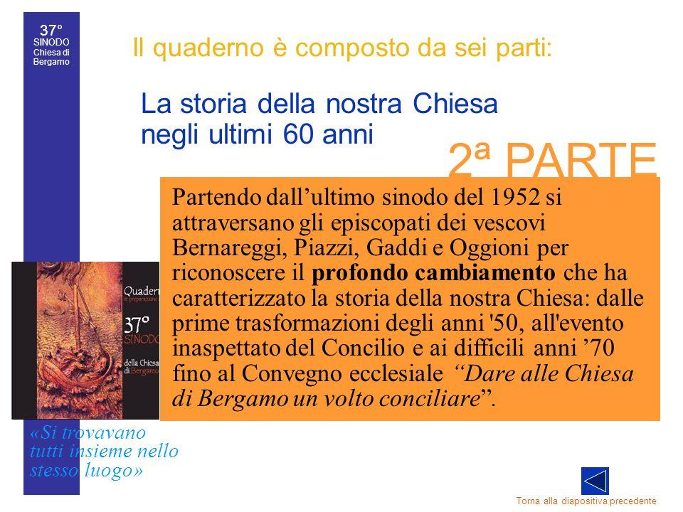 37° SINODO Chiesa di Bergamo «Si trovavano tutti insieme nello stesso luogo» 37° Sinodo diocesano 31 Il quaderno è composto da sei parti: La storia de