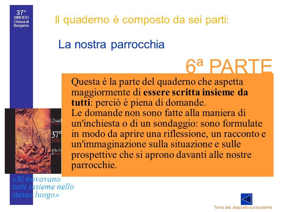 37° SINODO Chiesa di Bergamo «Si trovavano tutti insieme nello stesso luogo» 37° Sinodo diocesano 35 Il quaderno è composto da sei parti: La nostra pa