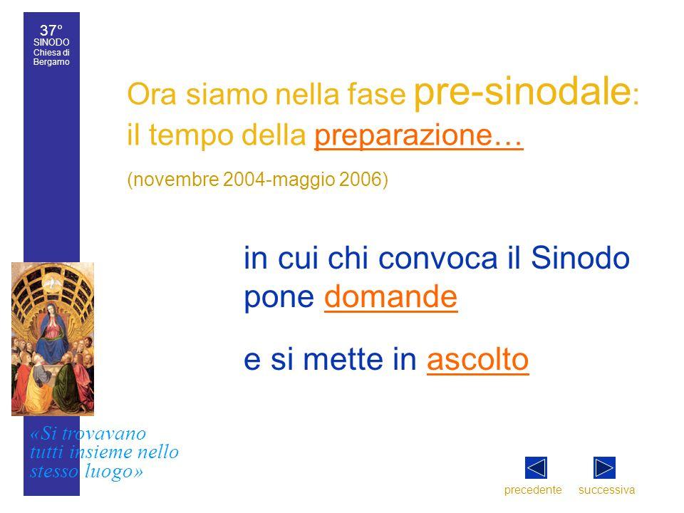 37° SINODO Chiesa di Bergamo «Si trovavano tutti insieme nello stesso luogo» 37° Sinodo diocesano 4 Ora siamo nella fase pre-sinodale : il tempo della