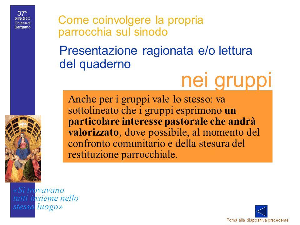 37° SINODO Chiesa di Bergamo «Si trovavano tutti insieme nello stesso luogo» 37° Sinodo diocesano 41 Come coinvolgere la propria parrocchia sul sinodo