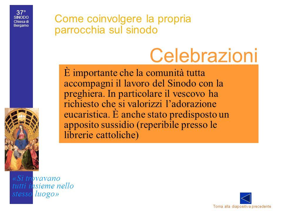 37° SINODO Chiesa di Bergamo «Si trovavano tutti insieme nello stesso luogo» 37° Sinodo diocesano 44 Come coinvolgere la propria parrocchia sul sinodo