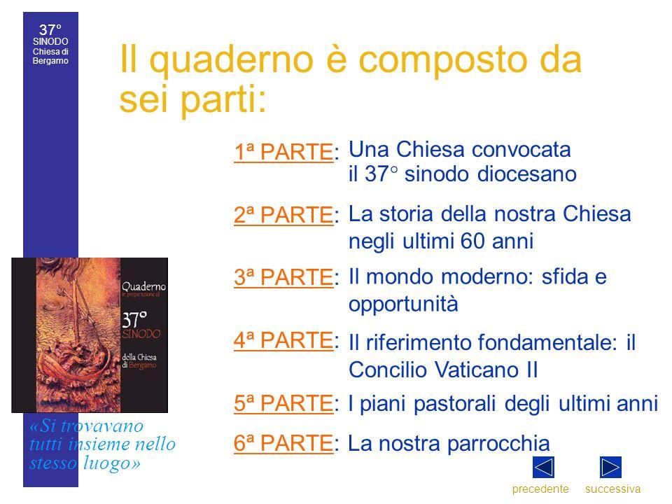 37° SINODO Chiesa di Bergamo «Si trovavano tutti insieme nello stesso luogo» 37° Sinodo diocesano 7 Il quaderno è composto da sei parti: 1ª PARTE:1ª P