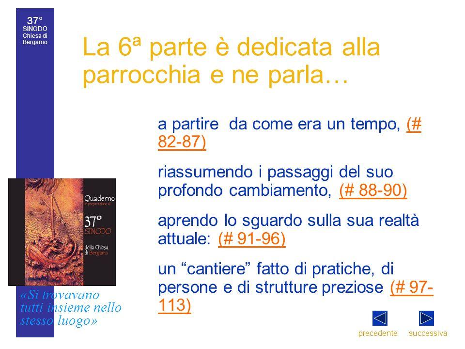 37° SINODO Chiesa di Bergamo «Si trovavano tutti insieme nello stesso luogo» 37° Sinodo diocesano 8 La 6ª parte è dedicata alla parrocchia e ne parla…