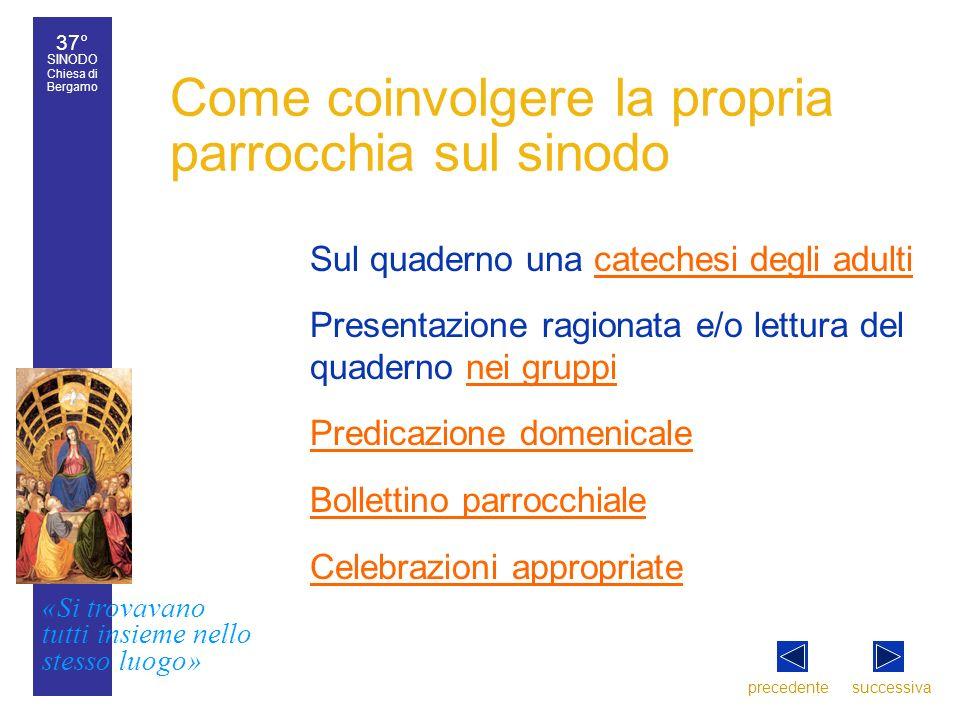 37° SINODO Chiesa di Bergamo «Si trovavano tutti insieme nello stesso luogo» 37° Sinodo diocesano 9 Come coinvolgere la propria parrocchia sul sinodo